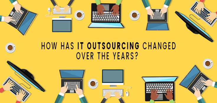 How has IT Outsourcing changed over the years.